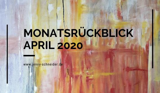 Monatsrückblick April 2020